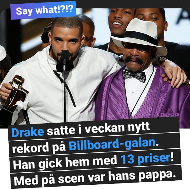 Say what!? Drake satte nytt rekord i veckan på Billboard-galan. Han gick hem med 13 priser! Med på scen var hans pappa.