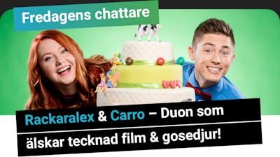 Fredagens chattare - Rackaralex och Carro ä rduon som älskar tecknad film och gosedjur!