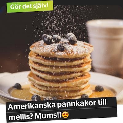 Bild på amerikanska pannkakor med texten: Gör det själv! Amerikanska pannkakor till mellis? Mums!!